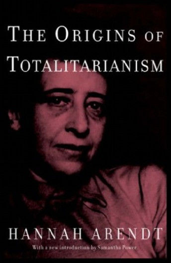 Arendt, Hannah - The Origins of Totalitarianism